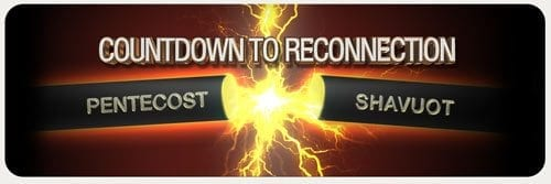 Countdown to Reconnection: Pentecost & Shavuot